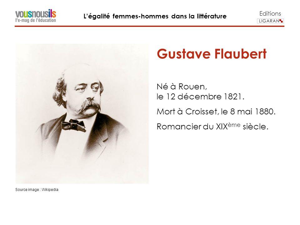 Editions Légalité femmes-hommes dans la littérature Gustave Flaubert Né à Rouen, le 12 décembre 1821.