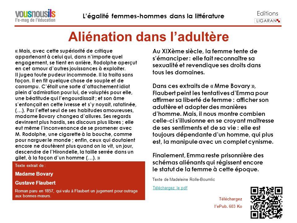 Editions Légalité femmes-hommes dans la littérature Texte extrait de : Madame Bovary Gustave Flaubert Roman paru en 1857, qui valu à Flaubert un jugement pour outrage aux bonnes mœurs.