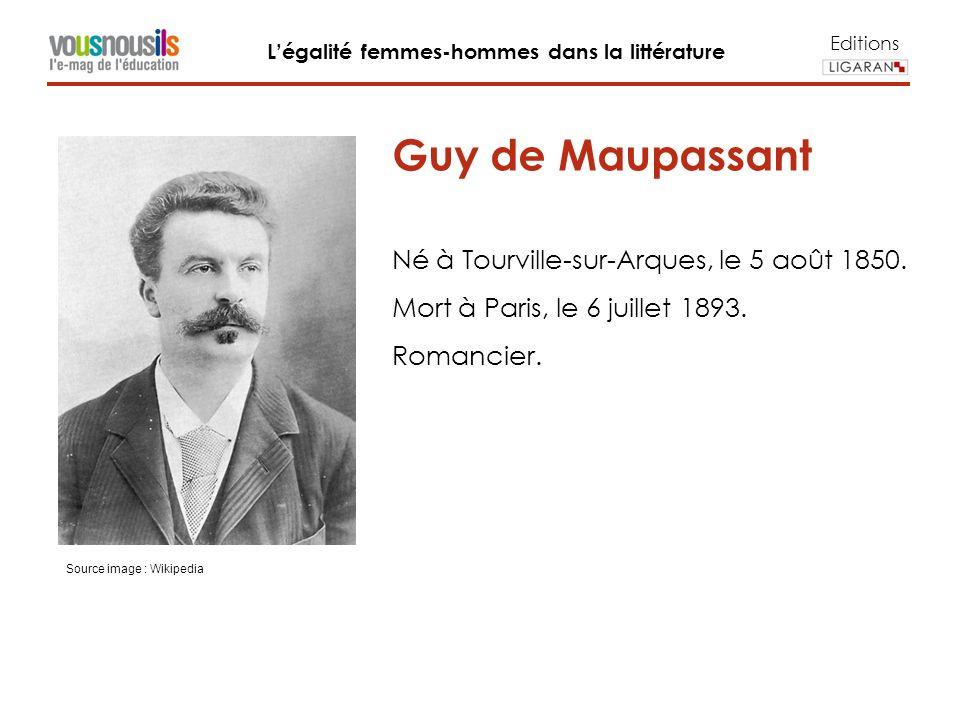 Editions Légalité femmes-hommes dans la littérature Guy de Maupassant Né à Tourville-sur-Arques, le 5 août 1850.
