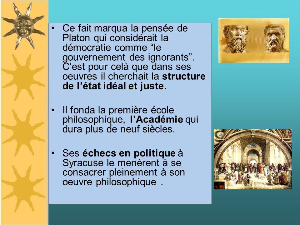 Ce fait marqua la pensée de Platon qui considérait la démocratie comme le gouvernement des ignorants. Cest pour celà que dans ses oeuvres il cherchait