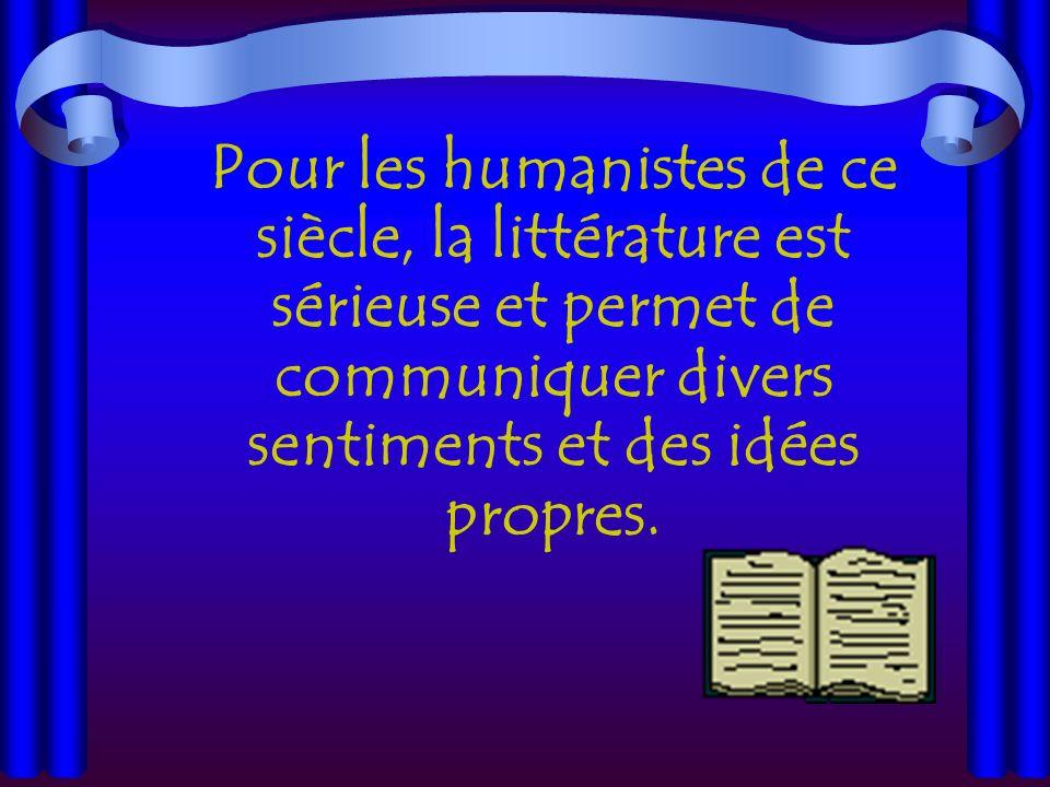 Pour les humanistes de ce siècle, la littérature est sérieuse et permet de communiquer divers sentiments et des idées propres.