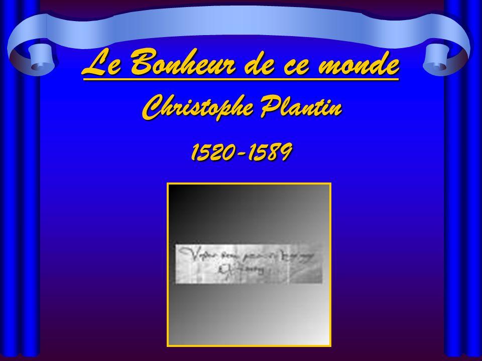 Le Bonheur de ce monde Christophe Plantin 1520-1589