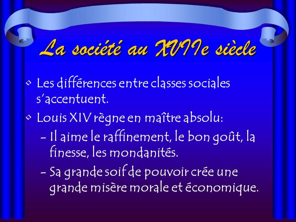 La société au XVIIe siècle Les différences entre classes sociales saccentuent.