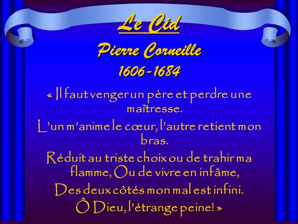 Le Cid Pierre Corneille 1606-1684 « Il faut venger un père et perdre une maîtresse.