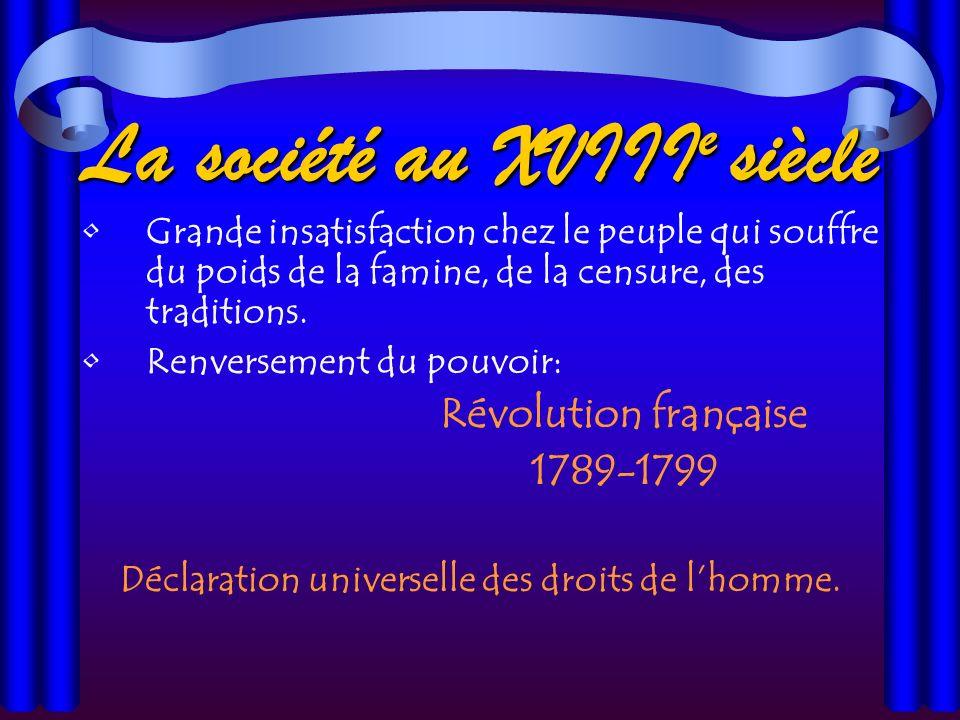 La société au XVIII e siècle Grande insatisfaction chez le peuple qui souffre du poids de la famine, de la censure, des traditions.