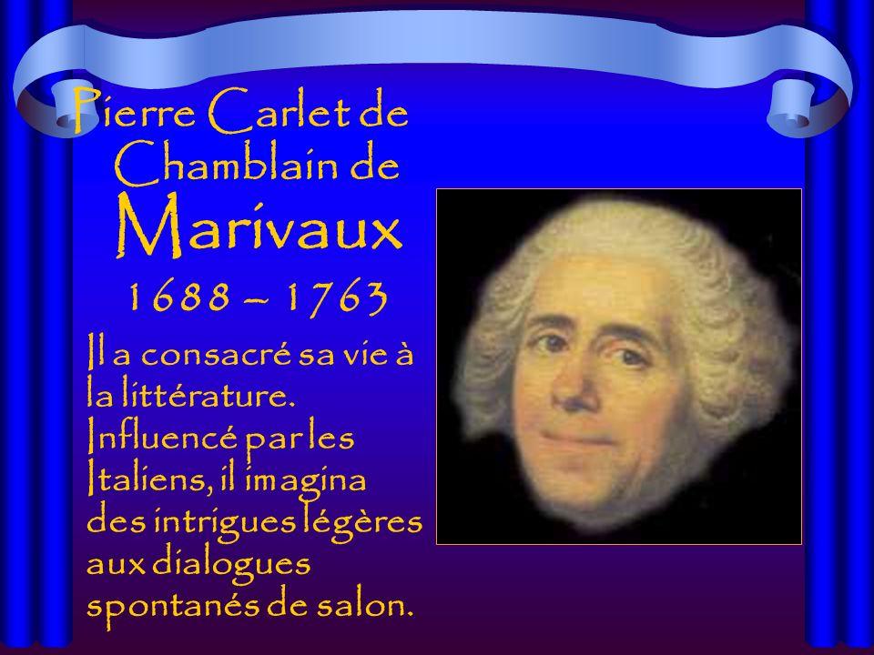 Pierre Carlet de Chamblain de Marivaux 1688 – 1763 Il a consacré sa vie à la littérature.