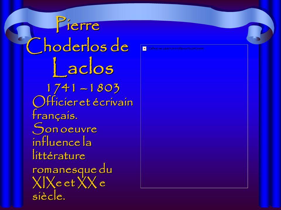 Pierre Choderlos de Laclos 1741 –1803 Officier et écrivain français.