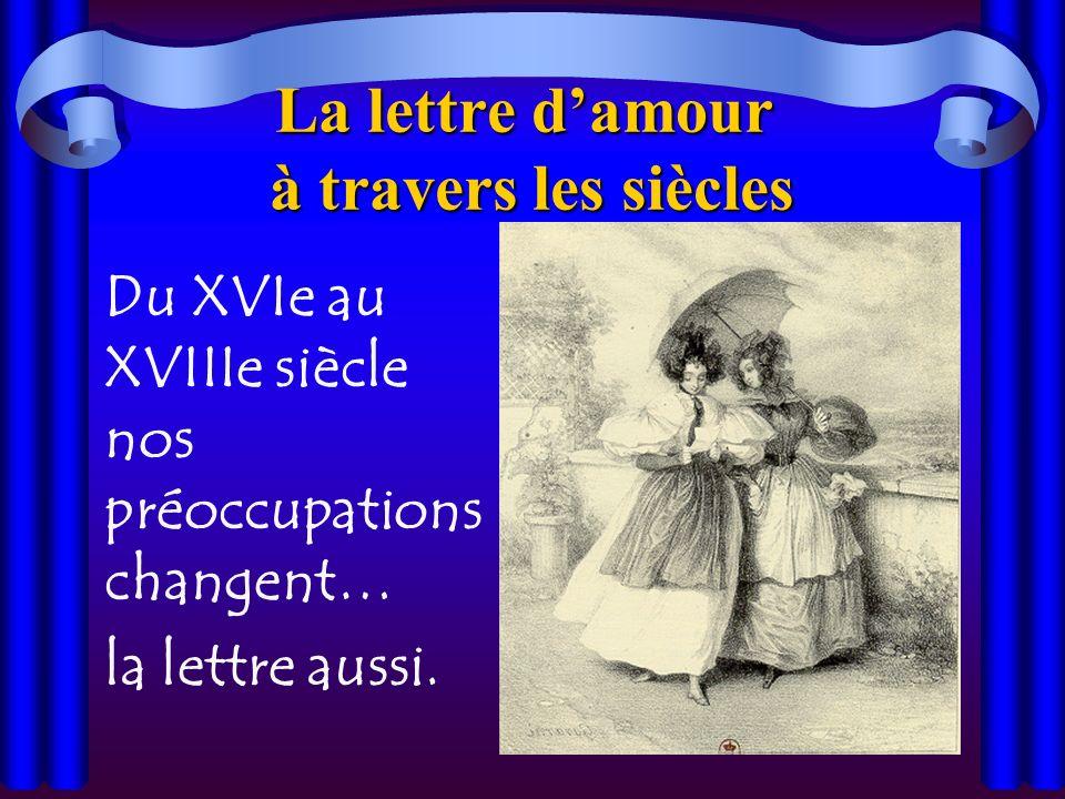 La lettre damour à travers les siècles Du XVIe au XVIIIe siècle nos préoccupations changent… la lettre aussi.