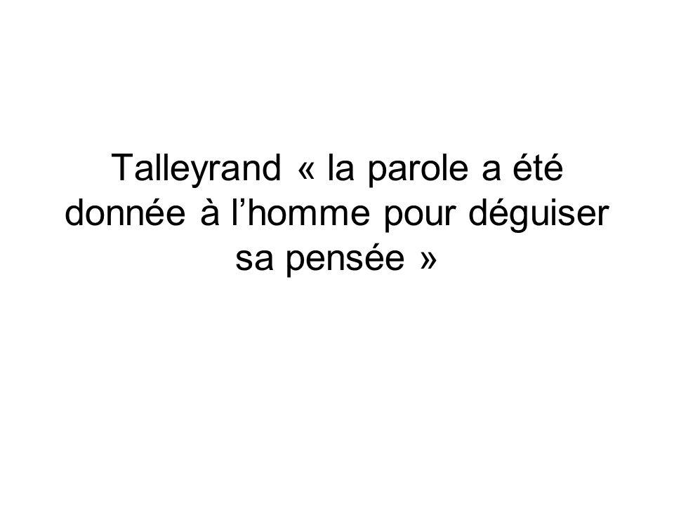 Talleyrand « la parole a été donnée à lhomme pour déguiser sa pensée »