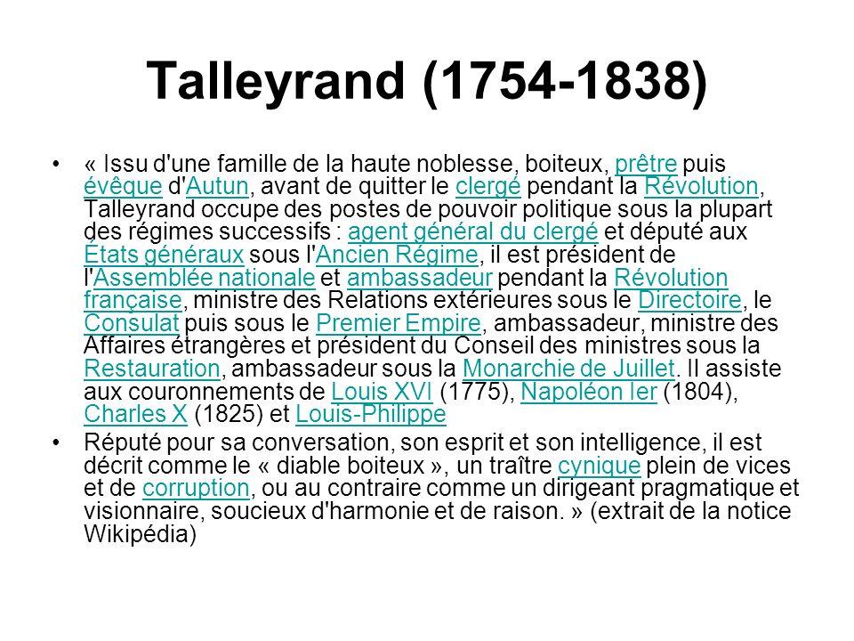Talleyrand (1754-1838) « Issu d'une famille de la haute noblesse, boiteux, prêtre puis évêque d'Autun, avant de quitter le clergé pendant la Révolutio
