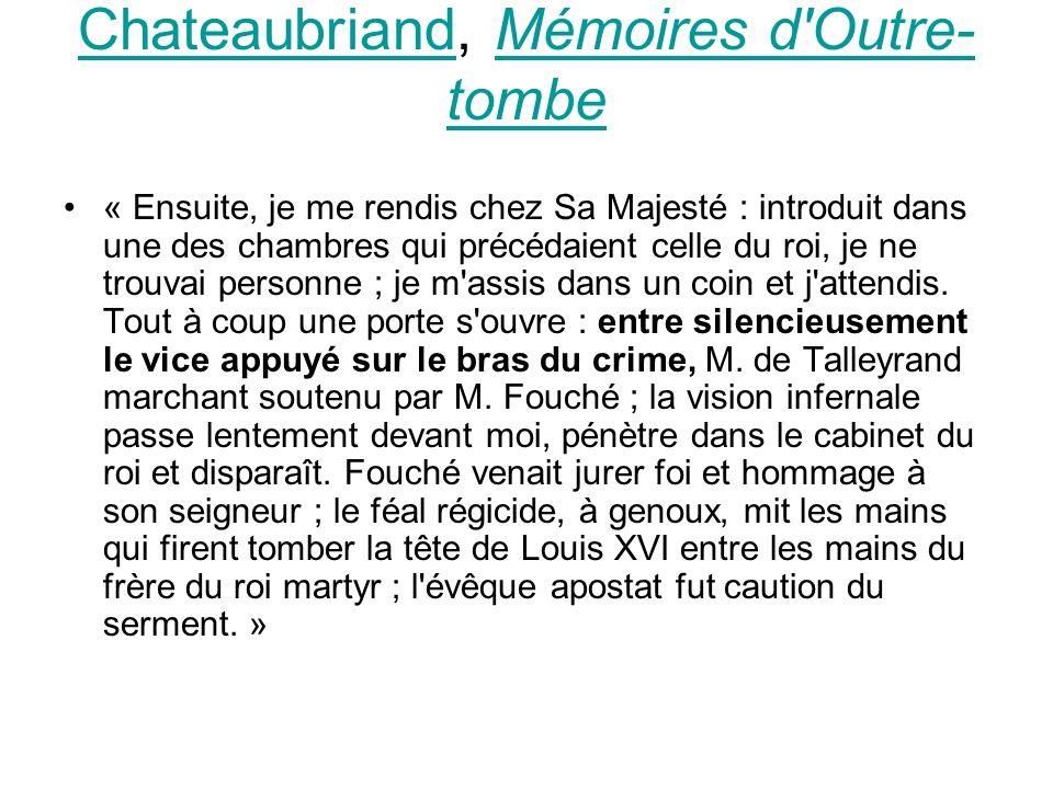 ChateaubriandChateaubriand, Mémoires d Outre- tombeMémoires d Outre- tombe « Ensuite, je me rendis chez Sa Majesté : introduit dans une des chambres qui précédaient celle du roi, je ne trouvai personne ; je m assis dans un coin et j attendis.