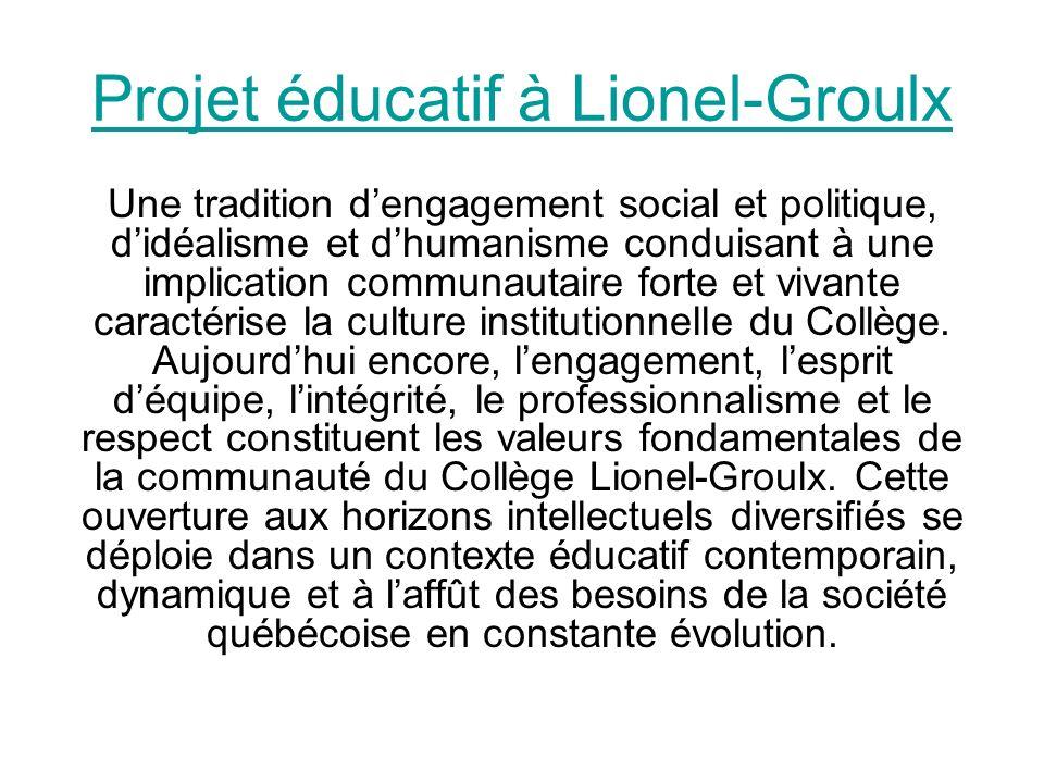 Projet éducatif à Lionel-Groulx Une tradition dengagement social et politique, didéalisme et dhumanisme conduisant à une implication communautaire forte et vivante caractérise la culture institutionnelle du Collège.
