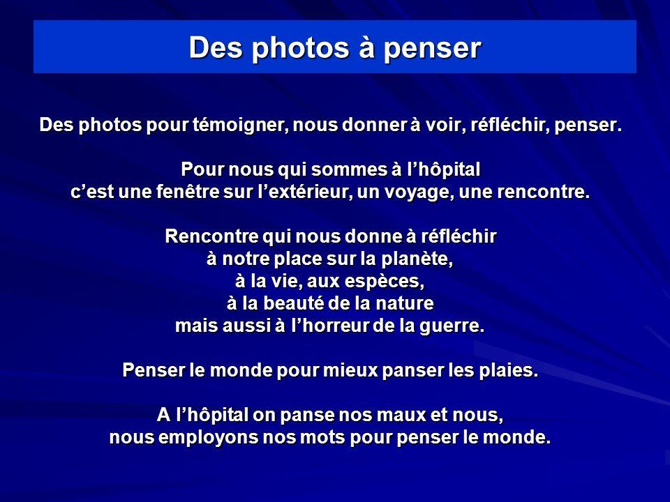 Des photos à penser Des photos pour témoigner, nous donner à voir, réfléchir, penser.
