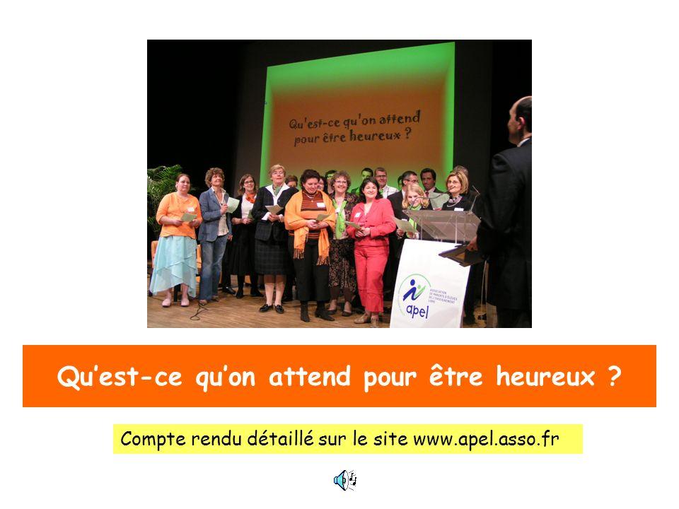 Quest-ce quon attend pour être heureux ? Compte rendu détaillé sur le site www.apel.asso.fr