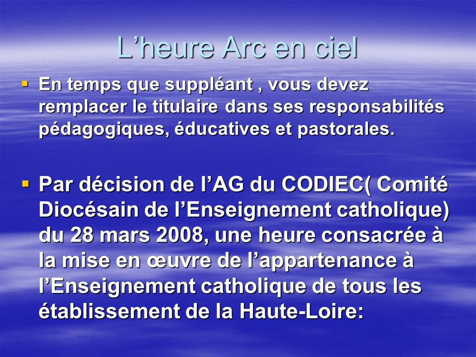 Lheure Arc en ciel En temps que suppléant, vous devez remplacer le titulaire dans ses responsabilités pédagogiques, éducatives et pastorales.