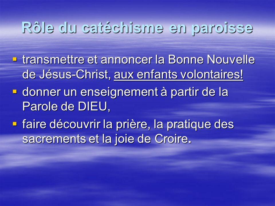 Rôle du catéchisme en paroisse transmettre et annoncer la Bonne Nouvelle de Jésus-Christ, aux enfants volontaires.