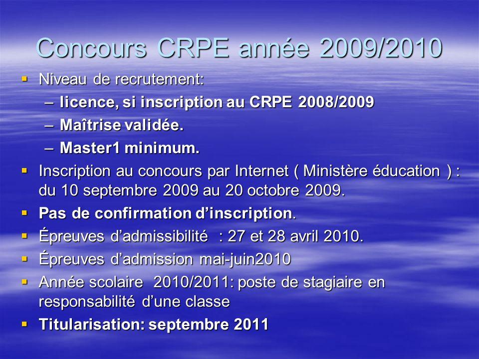 Concours CRPE année 2009/2010 Niveau de recrutement: Niveau de recrutement: –licence, si inscription au CRPE 2008/2009 –Maîtrise validée.