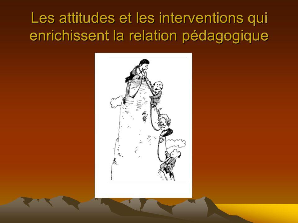 Les attitudes et les interventions qui enrichissent la relation pédagogique
