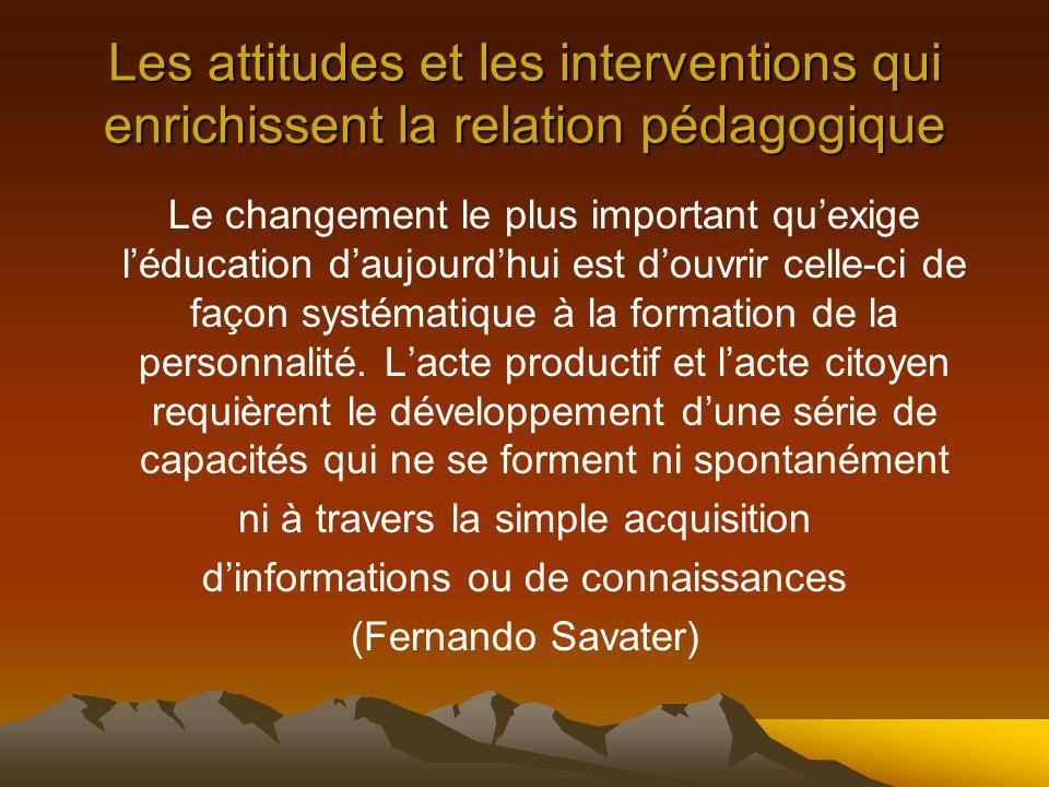Les attitudes et les interventions qui enrichissent la relation pédagogique Le changement le plus important quexige léducation daujourdhui est douvrir celle-ci de façon systématique à la formation de la personnalité.