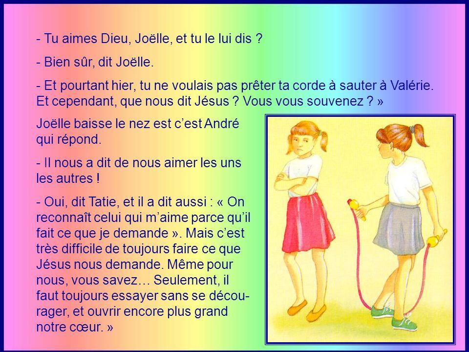 - Tu aimes Dieu, Joëlle, et tu le lui dis .- Bien sûr, dit Joëlle.