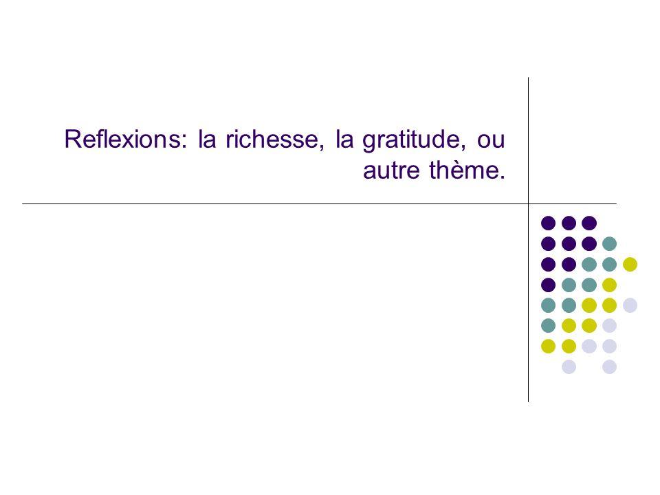 Reflexions: la richesse, la gratitude, ou autre thème.
