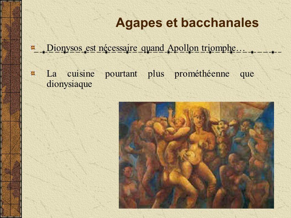 Agapes et bacchanales Dionysos est nécessaire quand Apollon triomphe… La cuisine pourtant plus prométhéenne que dionysiaque