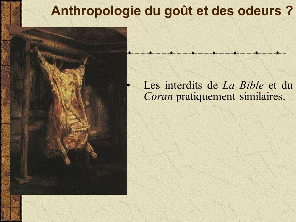 Anthropologie du goût et des odeurs ? Les interdits de La Bible et du Coran pratiquement similaires.