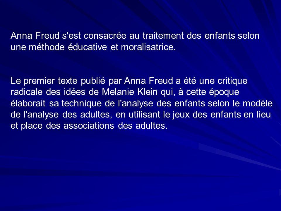 Anna Freud s est consacrée au traitement des enfants selon une méthode éducative et moralisatrice.