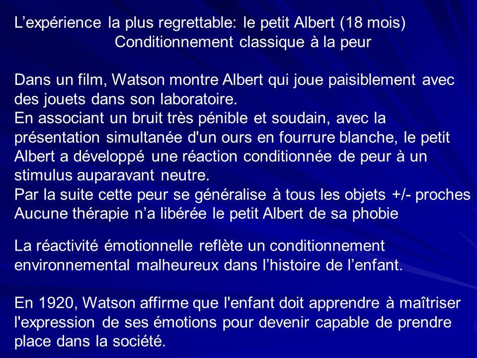 Lexpérience la plus regrettable: le petit Albert (18 mois) Conditionnement classique à la peur Dans un film, Watson montre Albert qui joue paisiblement avec des jouets dans son laboratoire.