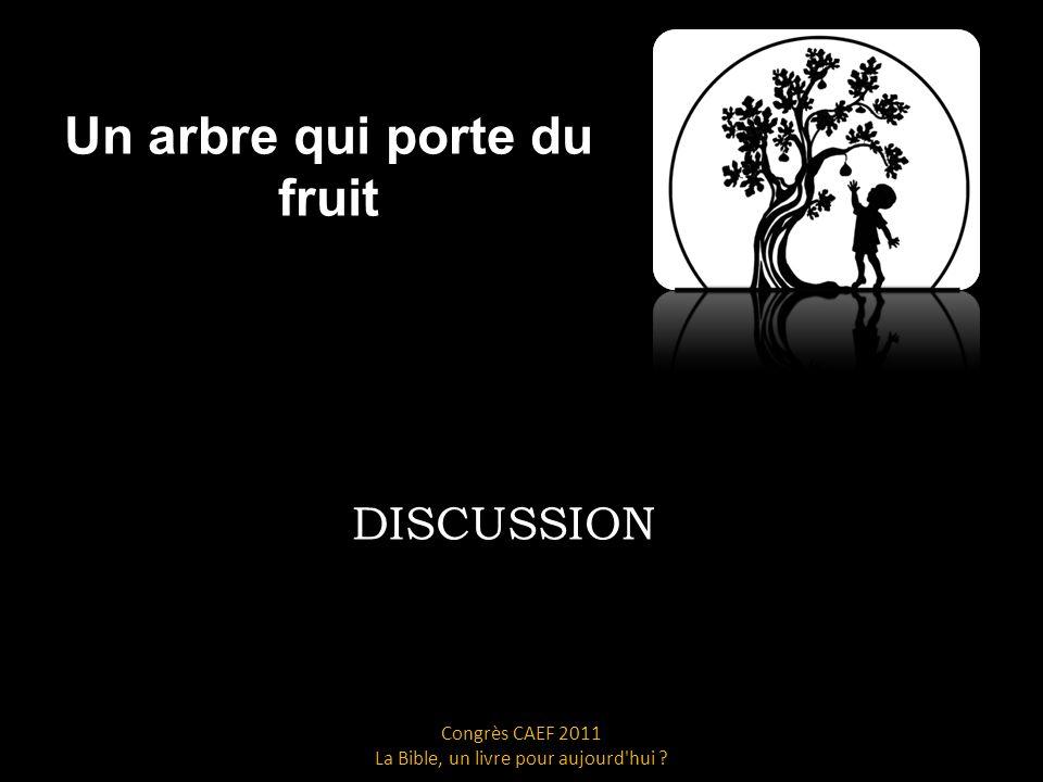 Un arbre qui porte du fruit DISCUSSION Congrès CAEF 2011 La Bible, un livre pour aujourd hui