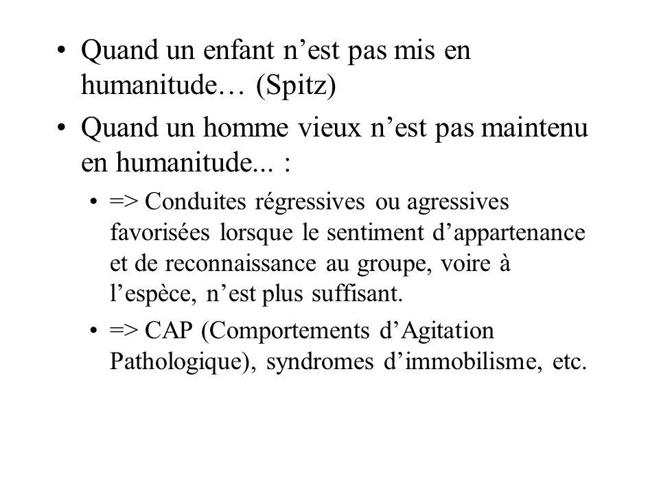 Quand un enfant nest pas mis en humanitude… (Spitz) Quand un homme vieux nest pas maintenu en humanitude...