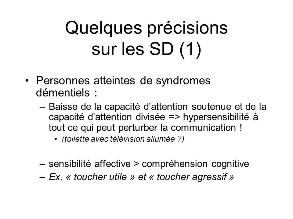 Quelques précisions sur les SD (1) Personnes atteintes de syndromes démentiels : –Baisse de la capacité dattention soutenue et de la capacité dattention divisée => hypersensibilité à tout ce qui peut perturber la communication .
