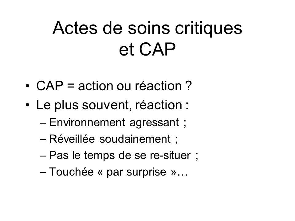 Actes de soins critiques et CAP CAP = action ou réaction .