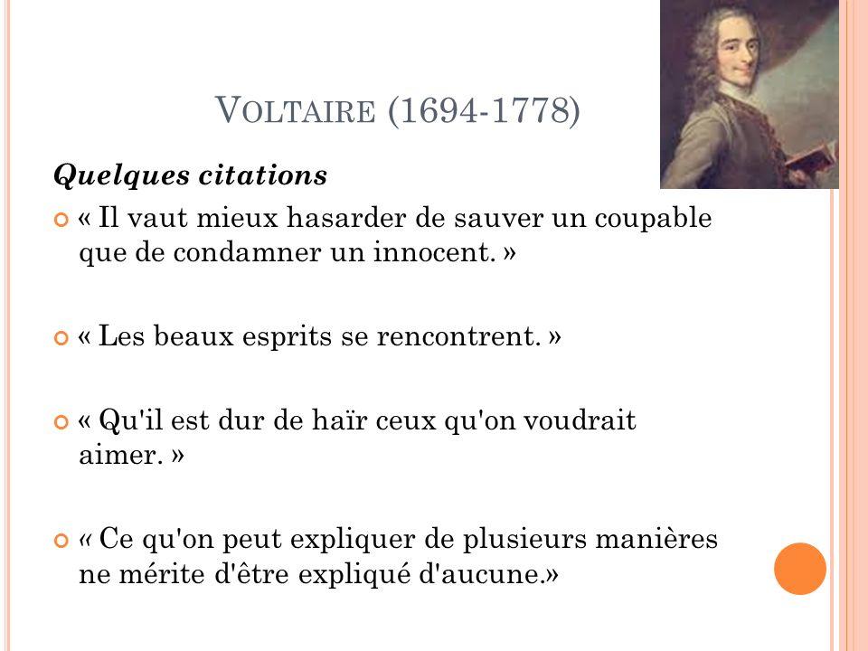 V OLTAIRE (1694-1778) Quelques citations « Il vaut mieux hasarder de sauver un coupable que de condamner un innocent.