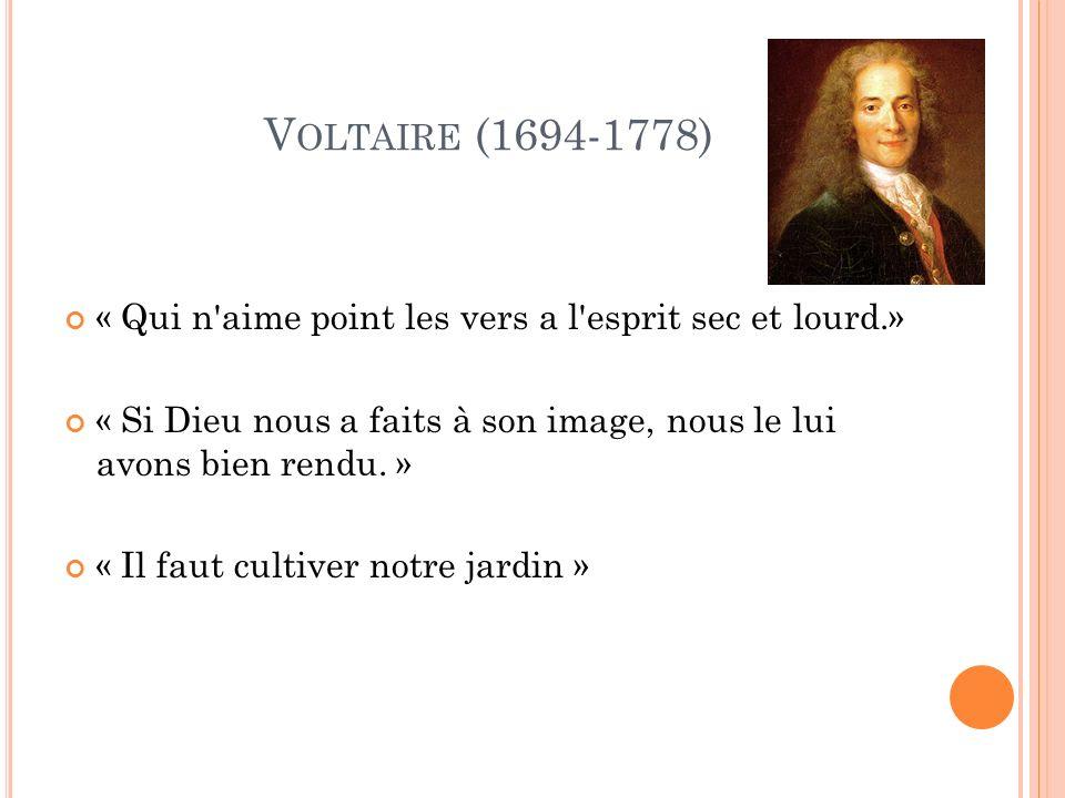 V OLTAIRE (1694-1778) « Qui n aime point les vers a l esprit sec et lourd.» « Si Dieu nous a faits à son image, nous le lui avons bien rendu.