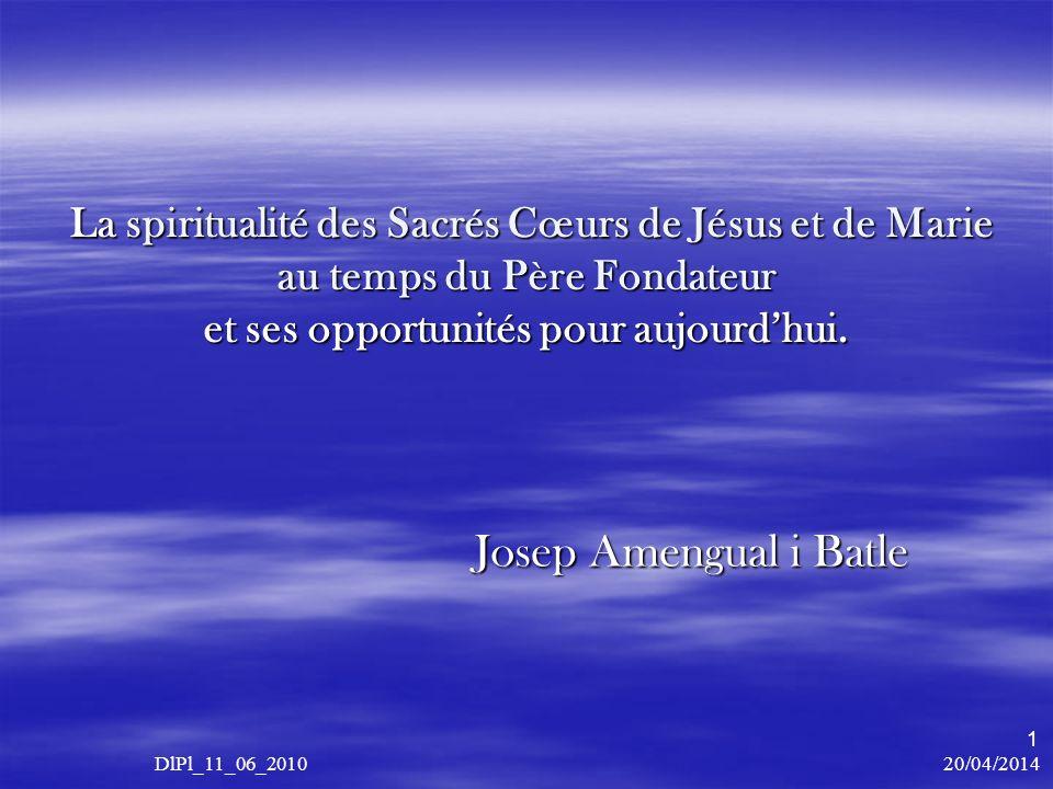 20/04/2014 DlPl_11_06_2010 1 La spiritualité des Sacrés Cœurs de Jésus et de Marie au temps du Père Fondateur et ses opportunités pour aujourdhui.