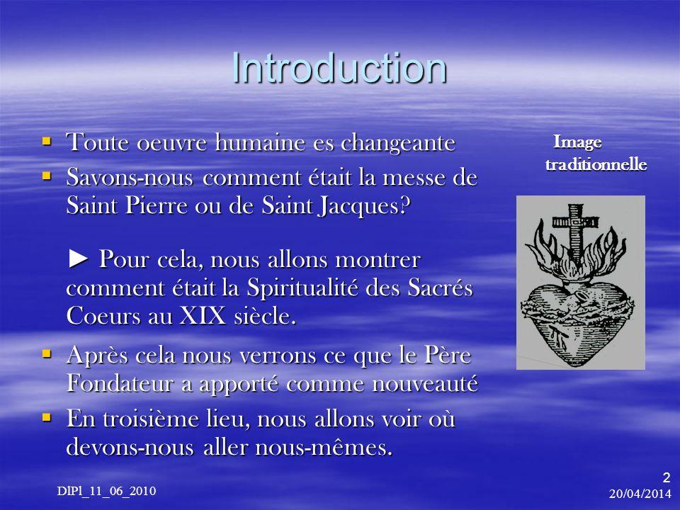 20/04/2014 DlPl_11_06_2010 2 Introduction Toute oeuvre humaine es changeante Toute oeuvre humaine es changeante Savons-nous comment était la messe de Saint Pierre ou de Saint Jacques.