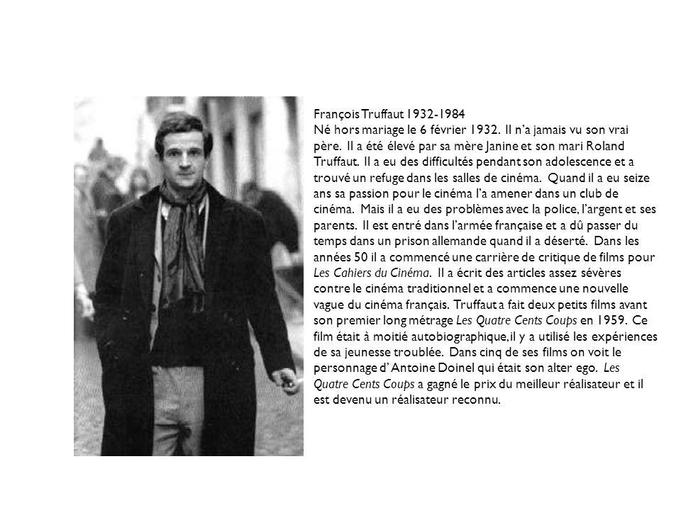 François Truffaut 1932-1984 Né hors mariage le 6 février 1932.