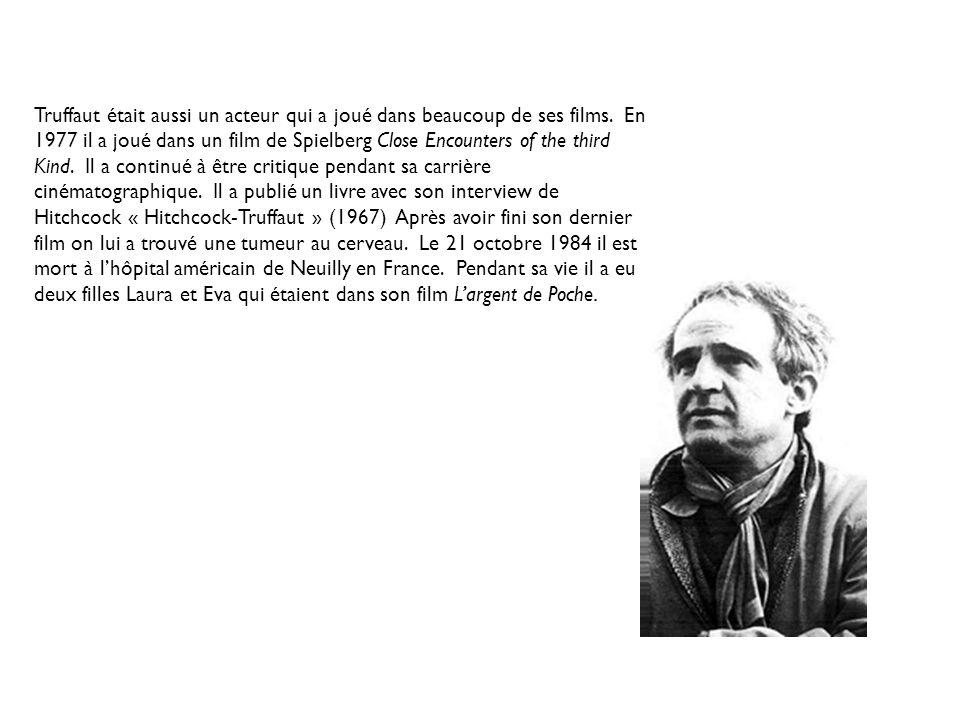 Truffaut était aussi un acteur qui a joué dans beaucoup de ses films.