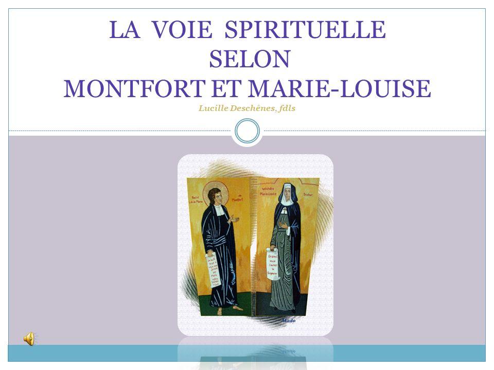 LA VOIE SPIRITUELLE SELON MONTFORT ET MARIE-LOUISE Lucille Deschênes, fdls