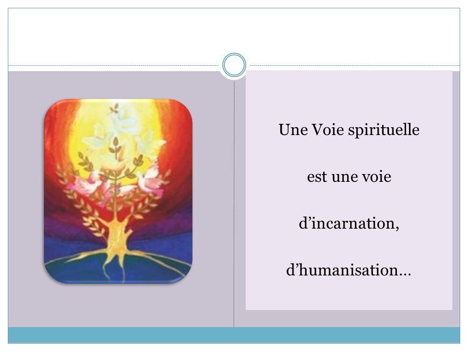 Une Voie spirituelle est une voie dincarnation, dhumanisation…