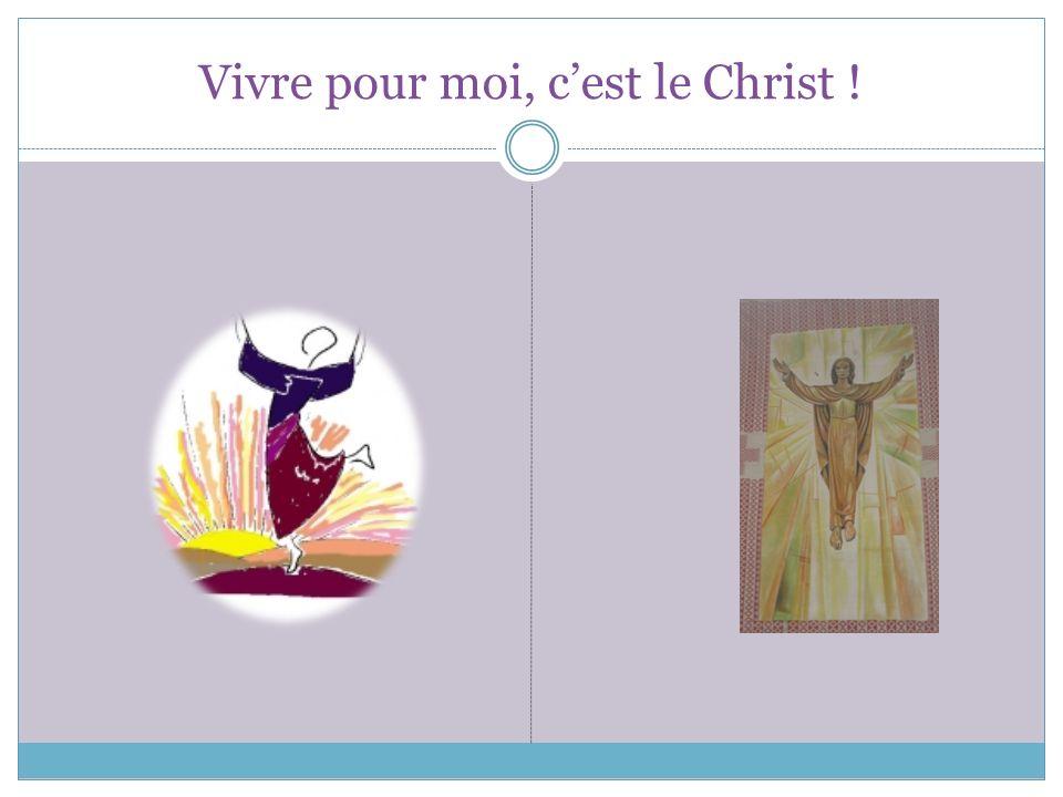 Vivre pour moi, cest le Christ !
