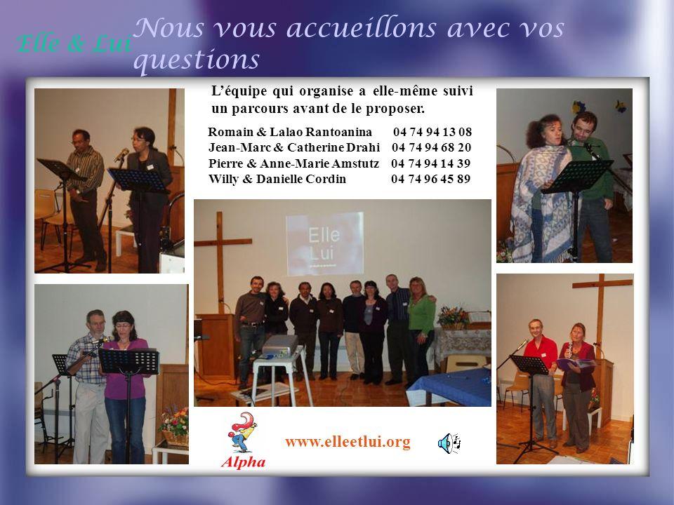Elle & Lui Nous vous accueillons avec vos questions Léquipe qui organise a elle-même suivi un parcours avant de le proposer. www.elleetlui.org Romain