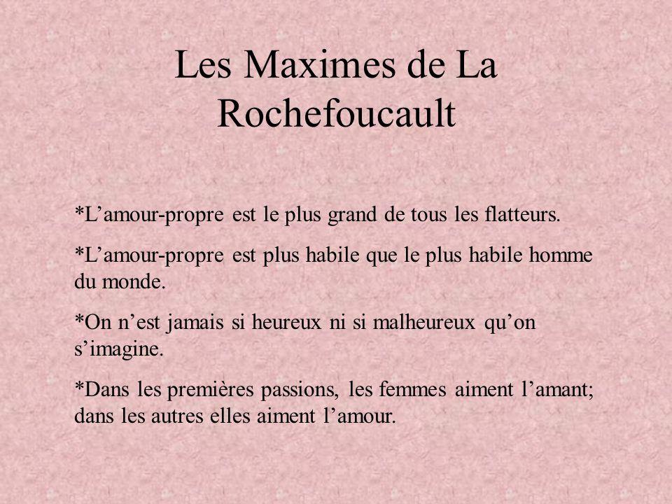 Les Maximes de La Rochefoucault *Lamour-propre est le plus grand de tous les flatteurs.
