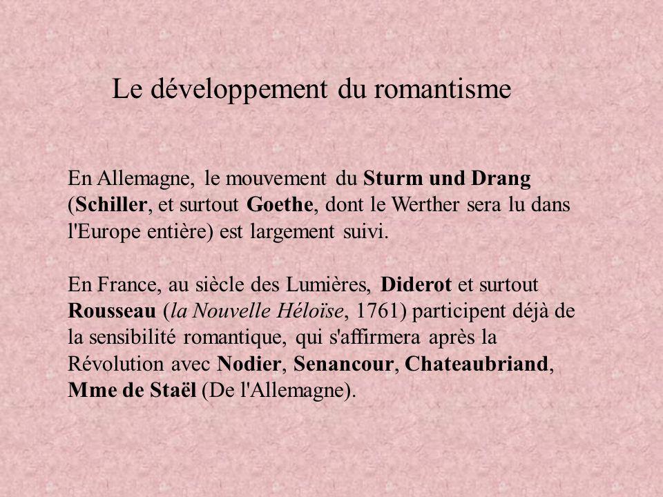 En Allemagne, le mouvement du Sturm und Drang (Schiller, et surtout Goethe, dont le Werther sera lu dans l Europe entière) est largement suivi.