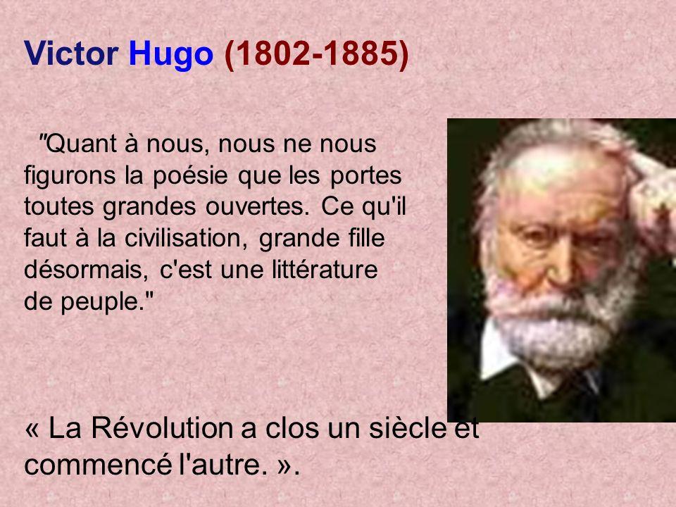 Victor Hugo (1802-1885) Quant à nous, nous ne nous figurons la poésie que les portes toutes grandes ouvertes.