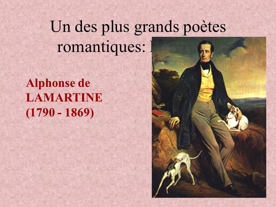 Un des plus grands poètes romantiques: Lamartine Alphonse de LAMARTINE (1790 - 1869)