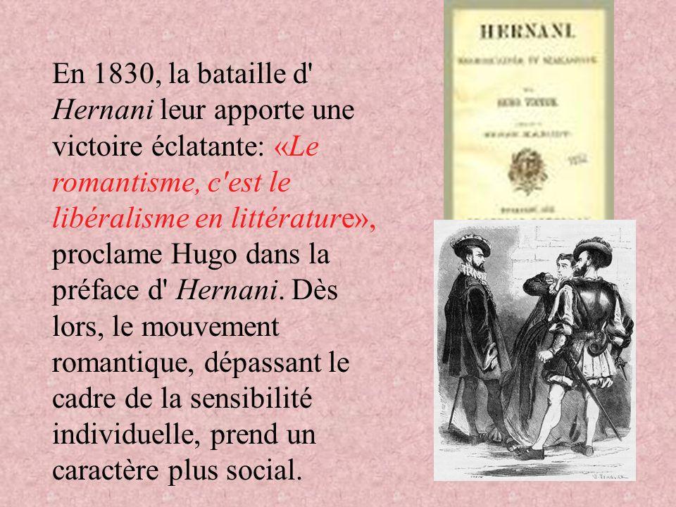 En 1830, la bataille d Hernani leur apporte une victoire éclatante: «Le romantisme, c est le libéralisme en littérature», proclame Hugo dans la préface d Hernani.