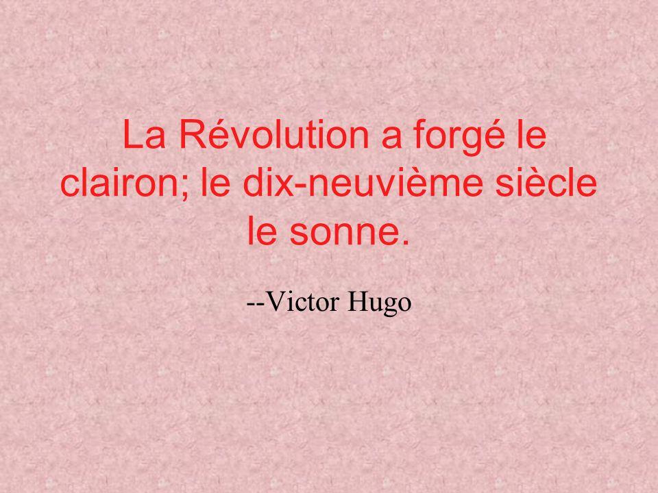 La Révolution a forgé le clairon; le dix-neuvième siècle le sonne. --Victor Hugo