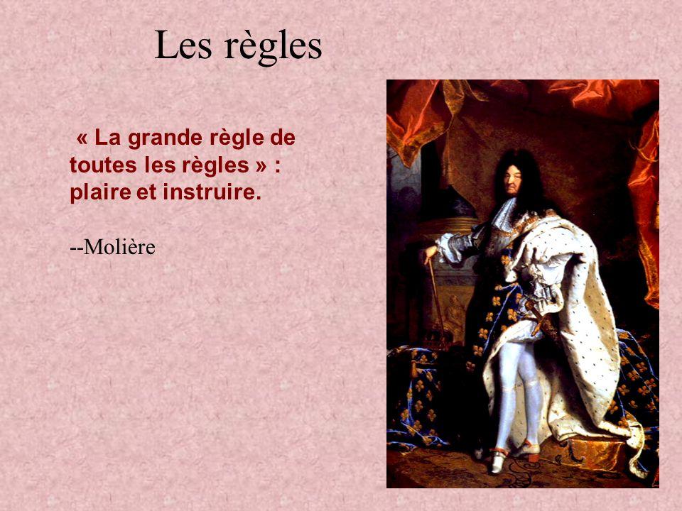 Les règles « La grande règle de toutes les règles » : plaire et instruire. --Molière